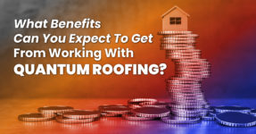 What Benefits Can You Expect To Get From Working With Quantum Roofing?